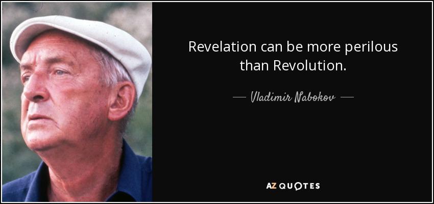 Revelation can be more perilous than Revolution. - Vladimir Nabokov