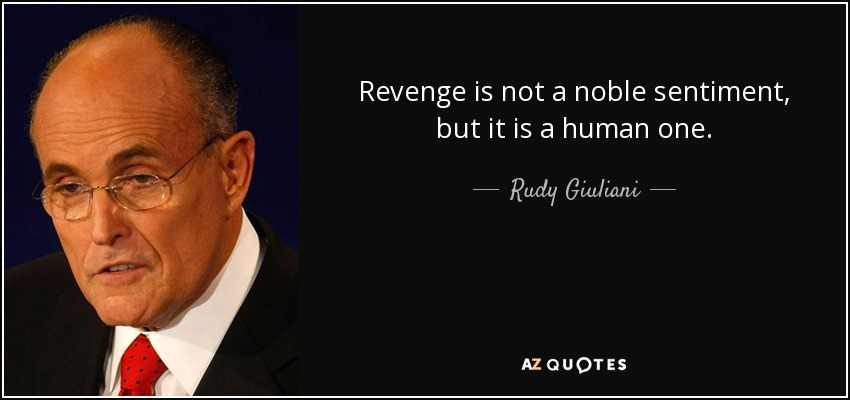 Revenge is not a noble sentiment, but it is a human one. - Rudy Giuliani