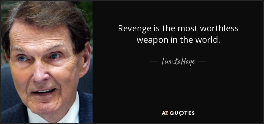 Revenge is the most worthless weapon in the world. - Tim LaHaye
