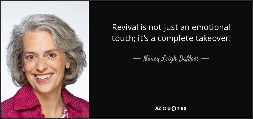 Revival is not just an emotional touch; it's a complete takeover! - Nancy Leigh DeMoss