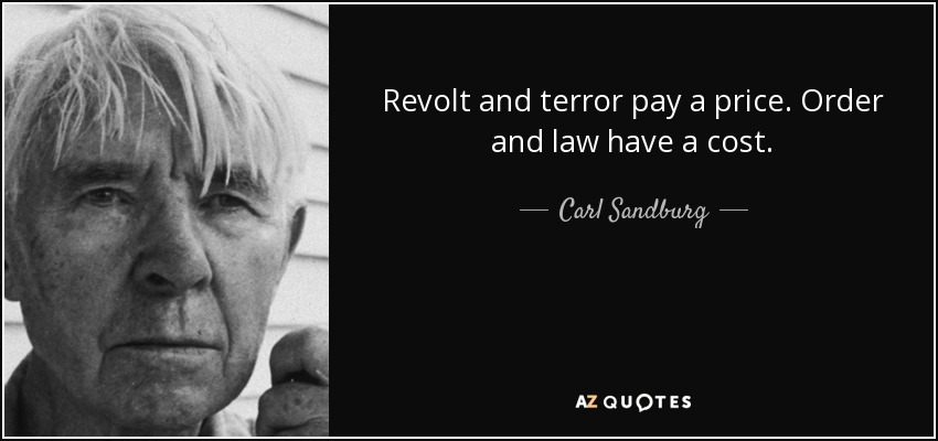 Revolt and terror pay a price. Order and law have a cost. - Carl Sandburg