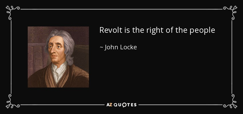 Revolt is the right of the people - John Locke