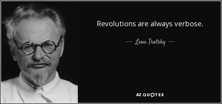 Revolutions are always verbose. - Leon Trotsky