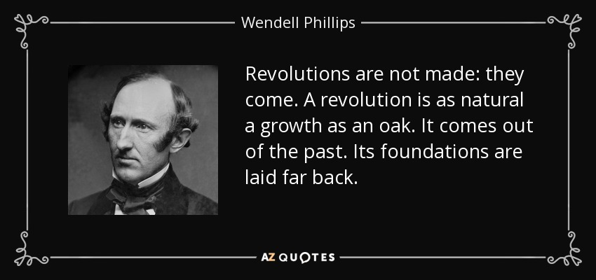 revolutions are not made they come