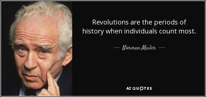 Revolutions are the periods of history when individuals count most. - Norman Mailer