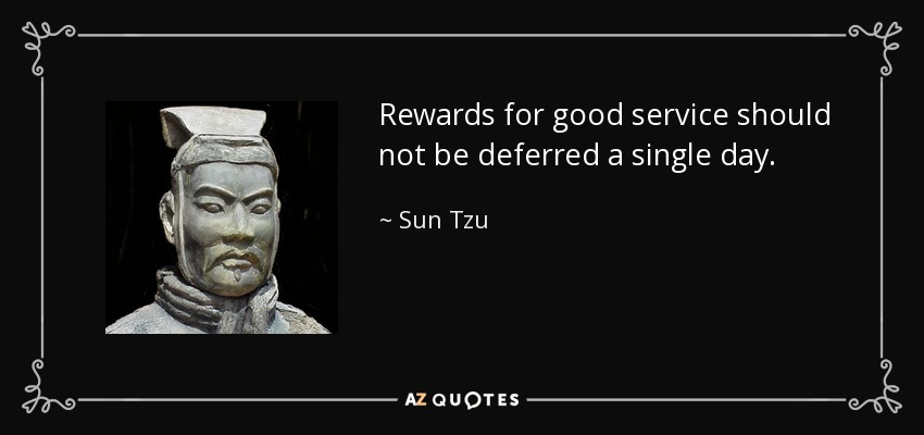 Rewards for good service should not be deferred a single day. - Sun Tzu