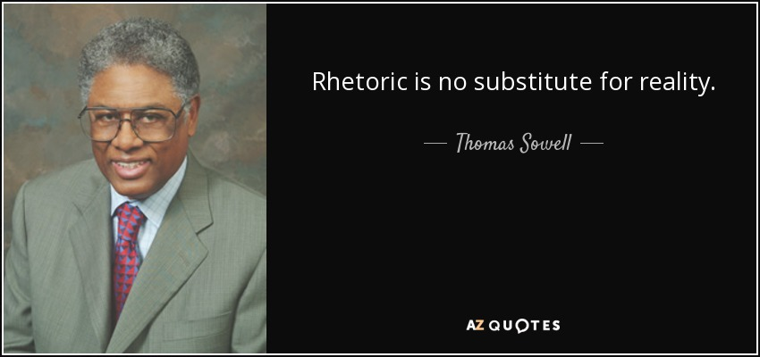 Rhetoric is no substitute for reality. - Thomas Sowell