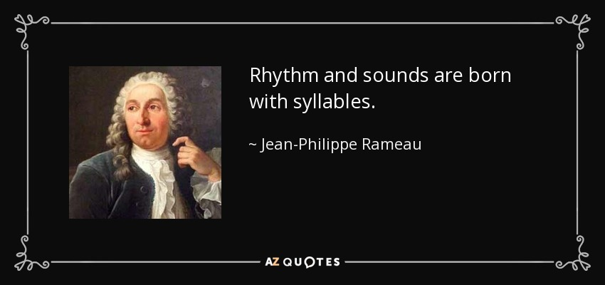 Rhythm and sounds are born with syllables. - Jean-Philippe Rameau