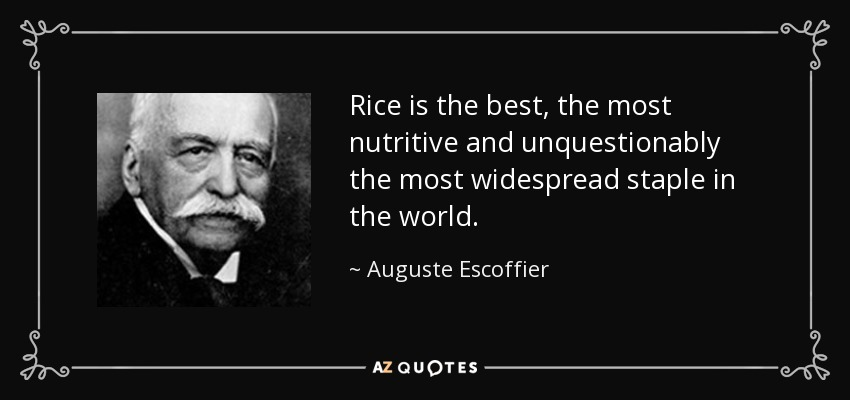 Rice is the best, the most nutritive and unquestionably the most widespread staple in the world. - Auguste Escoffier