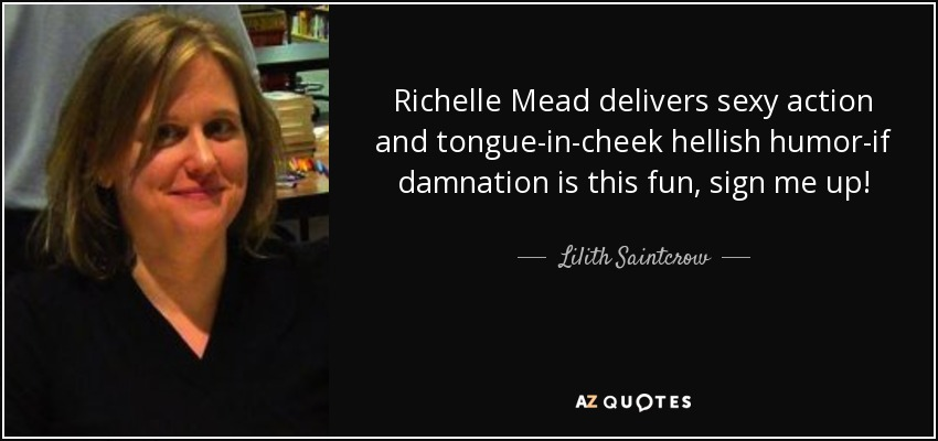Richelle Mead delivers sexy action and tongue-in-cheek hellish humor-if damnation is this fun, sign me up! - Lilith Saintcrow