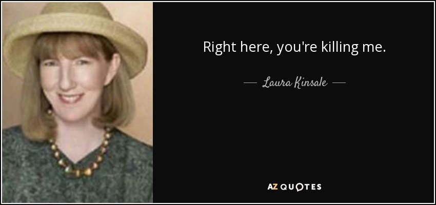 Laura Kinsale Quote Right Here Youre Killing Me