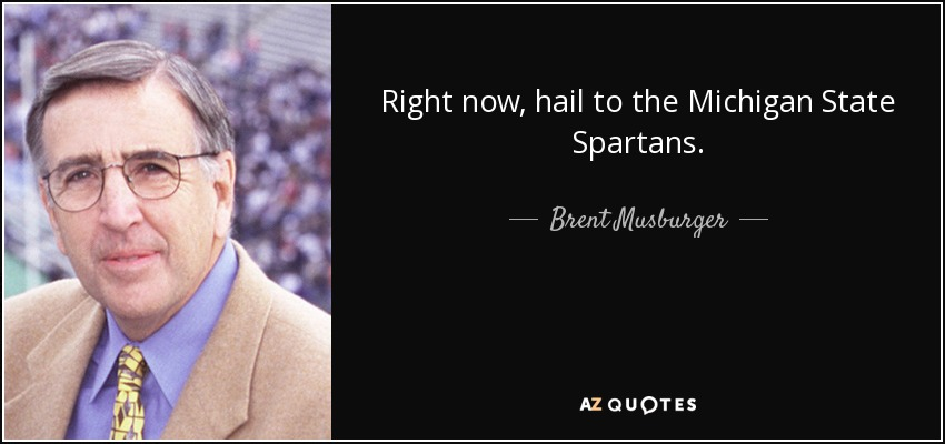 Right now, hail to the Michigan State Spartans. - Brent Musburger