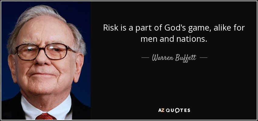 Risk is a part of God's game, alike for men and nations. - Warren Buffett