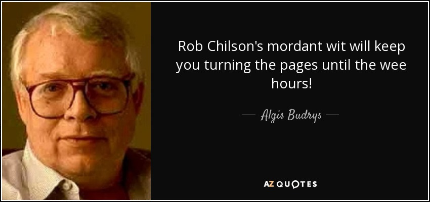 Rob Chilson's mordant wit will keep you turning the pages until the wee hours! - Algis Budrys
