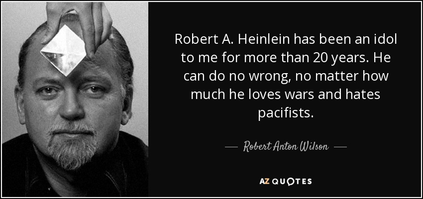 Robert Heinlein Quotes Beauteous Robert Anton Wilson Quote Robert Aheinlein Has Been An Idol To