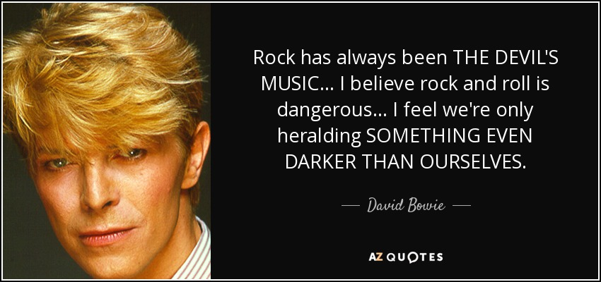 quote-rock-has-always-been-the-devil-s-music-i-believe-rock-and-roll-is-dangerous-i-feel-we-david-bowie-62-74-43.jpg