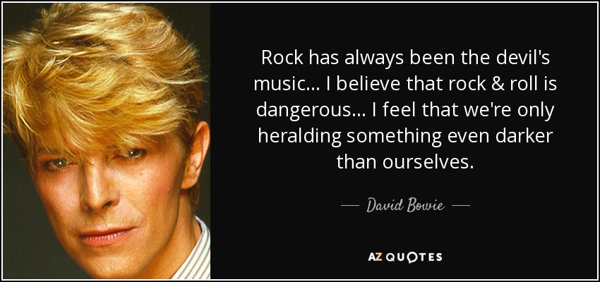 David Bowie Quote Rock Has Always Been The Devils Music I