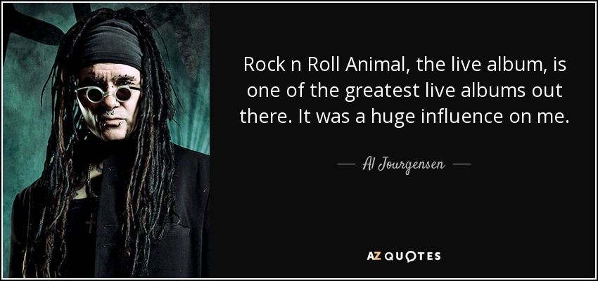 Al Jourgensen quote: Rock n Roll Animal, the live album, is one of