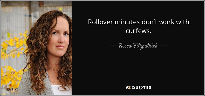 Rollover minutes don't work with curfews. - Becca Fitzpatrick