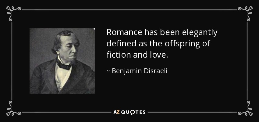 Romance has been elegantly defined as the offspring of fiction and love. - Benjamin Disraeli