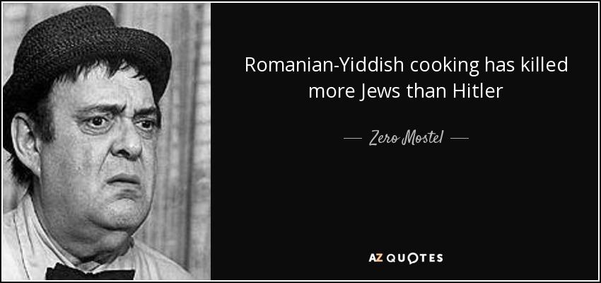 Romanian-Yiddish cooking has killed more Jews than Hitler - Zero Mostel