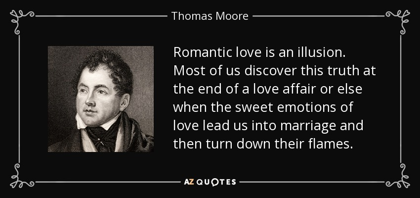 Thomas Moore Quote Romantic Love Is An Illusion Most Of Us