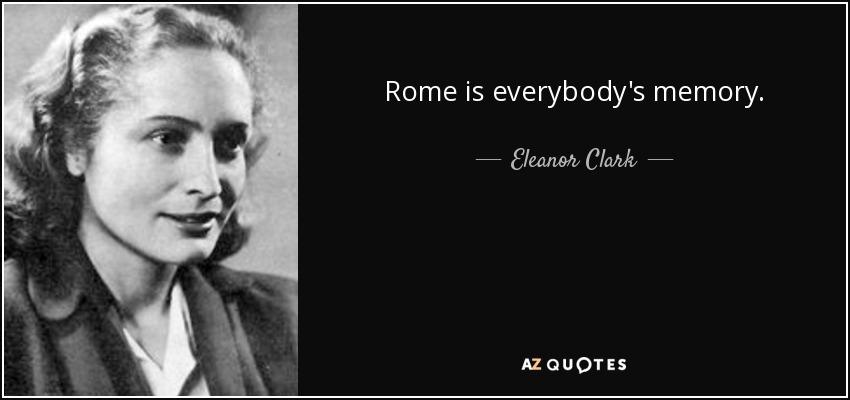 Rome is everybody's memory. - Eleanor Clark