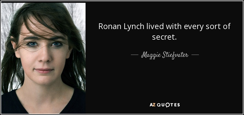 Ronan Lynch lived with every sort of secret. - Maggie Stiefvater