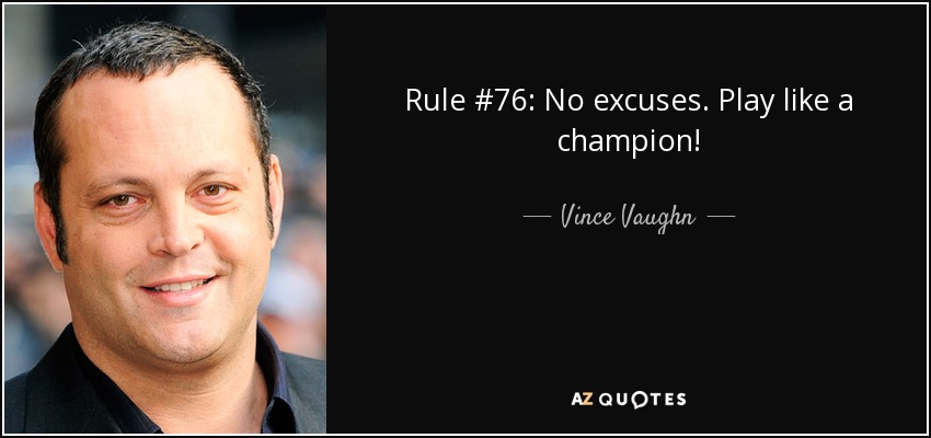 Rule #76: No excuses. Play like a champion! - Vince Vaughn