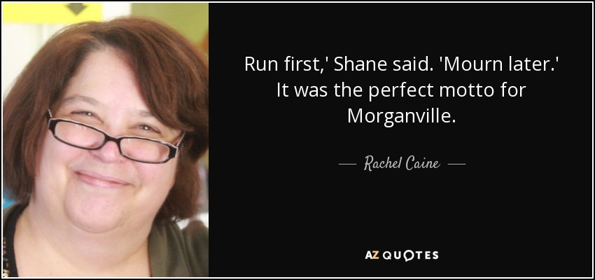 Run first,' Shane said. 'Mourn later.' It was the perfect motto for Morganville. - Rachel Caine