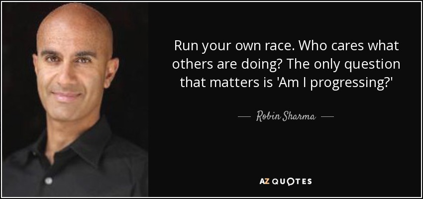 Robin Sharma Quote Run Your Own Race Who Cares What Others Are