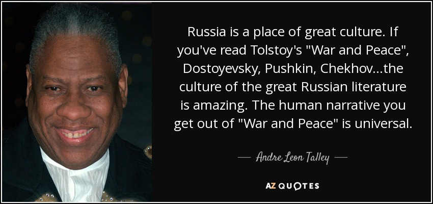 Russia is a place of great culture. If you've read Tolstoy's