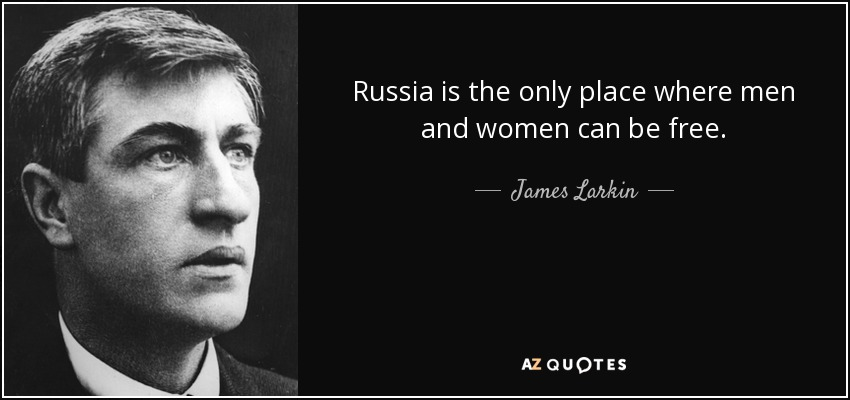 Russia is the only place where men and women can be free. - James Larkin