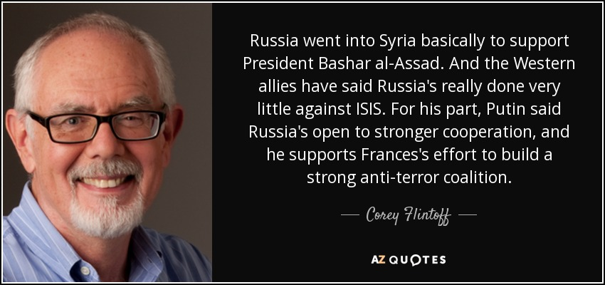 Russia went into Syria basically to support President Bashar al-Assad. And the Western allies have said Russia's really done very little against ISIS. For his part, Putin said Russia's open to stronger cooperation, and he supports Frances's effort to build a strong anti-terror coalition. - Corey Flintoff