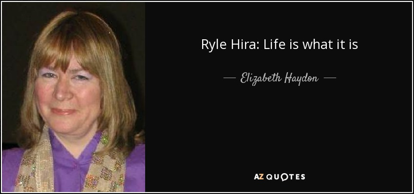 Ryle Hira: Life is what it is - Elizabeth Haydon