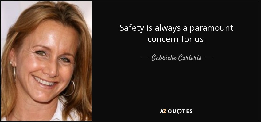 Safety is always a paramount concern for us. - Gabrielle Carteris