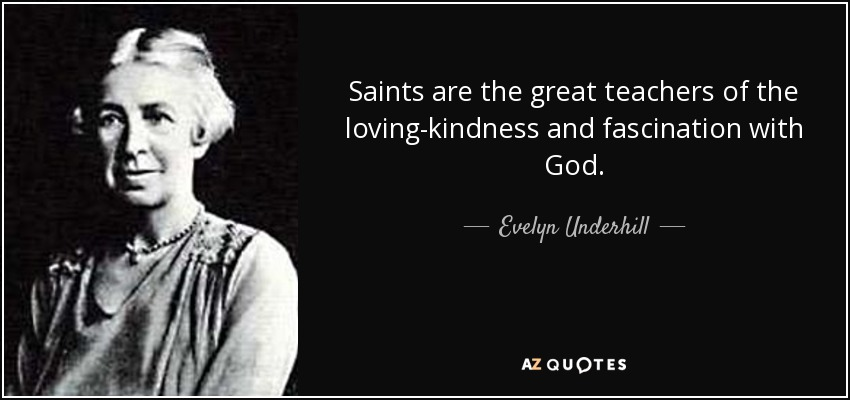 Loving Kindness Quotes Simple Evelyn Underhill Quote Saints Are The Great Teachers Of The