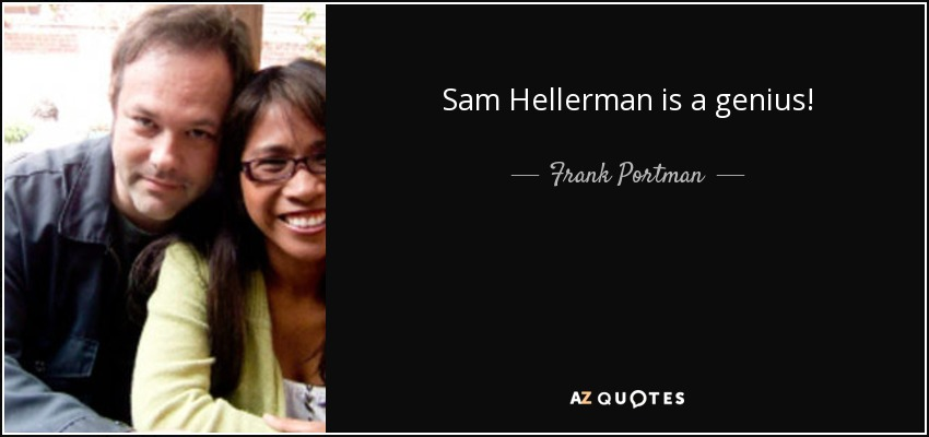 Sam Hellerman is a genius! - Frank Portman