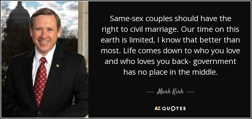 Mark Kirk Quote Same Sex Couples Should Have The Right To Civil