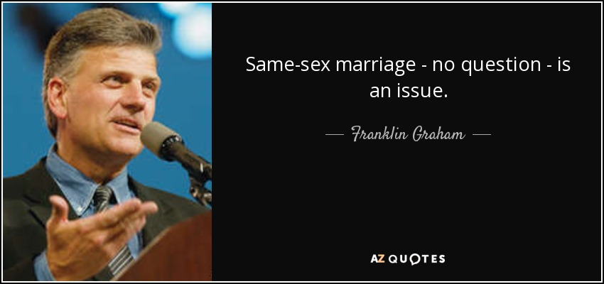 Franklin Graham Quote Same Sex Marriage No Question Is An Issue