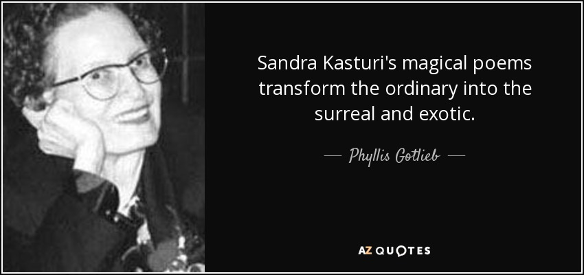 Sandra Kasturi's magical poems transform the ordinary into the surreal and exotic. - Phyllis Gotlieb