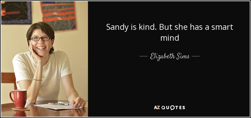 Sandy is kind. But she has a smart mind - Elizabeth Sims
