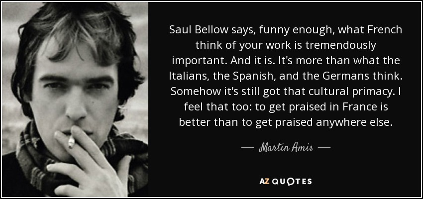 Martin Amis Quote Saul Bellow Says Funny Enough What border=