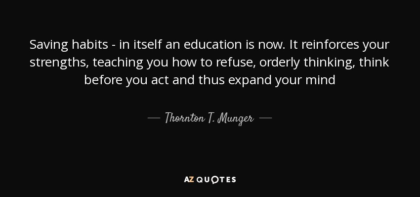 Thornton T Munger Quote Saving Habits In Itself An Education Is