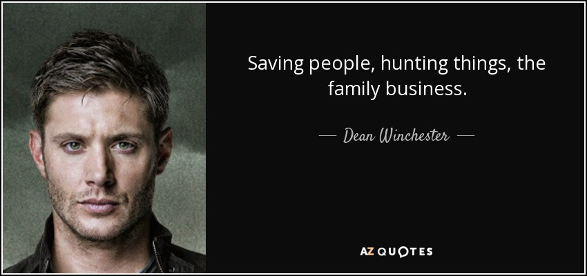 Dean Winchester Quote Saving People Hunting Things The Family