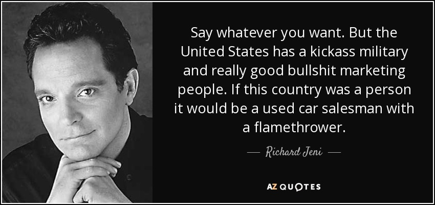 Richard Jeni Quote Say Whatever You Want But The United States Has