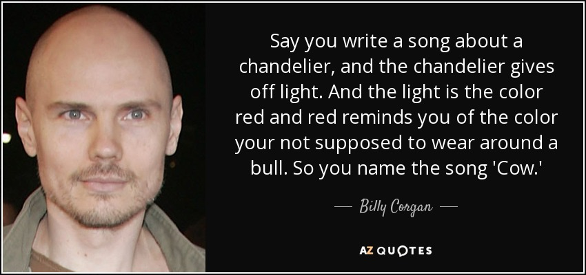 Billy corgan quote say you write a song about a chandelier and say you write a song about a chandelier and the chandelier gives off light mozeypictures Image collections