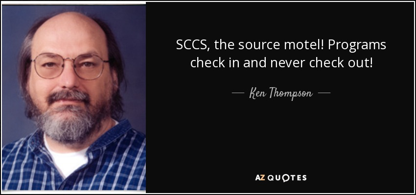 SCCS, the source motel! Programs check in and never check out! - Ken Thompson