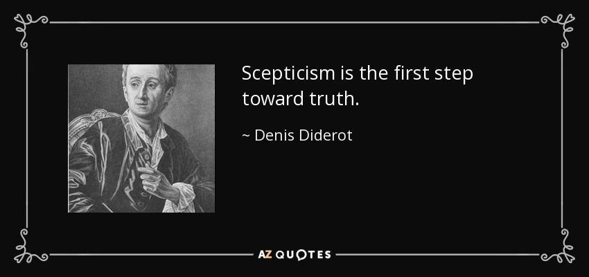Scepticism is the first step toward truth. - Denis Diderot