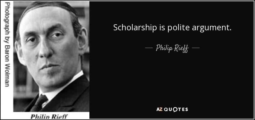 Scholarship is polite argument. - Philip Rieff